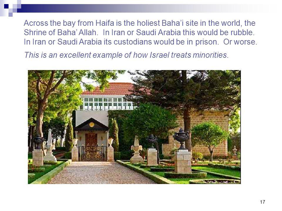 17 Across the bay from Haifa is the holiest Baha'i site in the world, the Shrine of Baha' Allah.