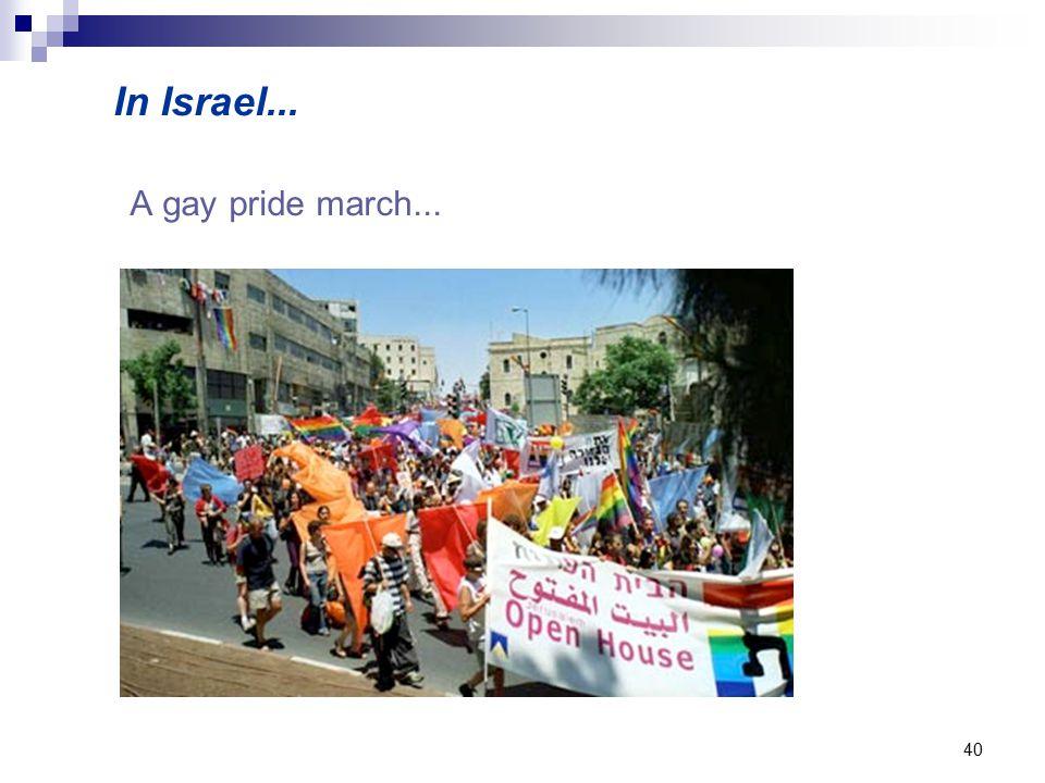 40 A gay pride march... In Israel...