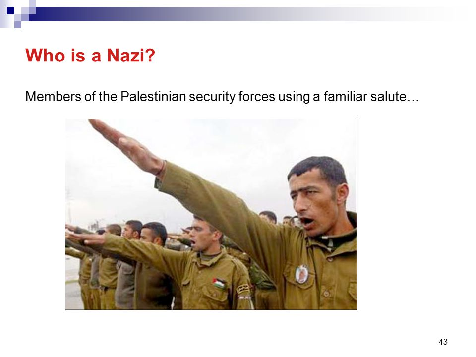 43 Members of the Palestinian security forces using a familiar salute… Who is a Nazi