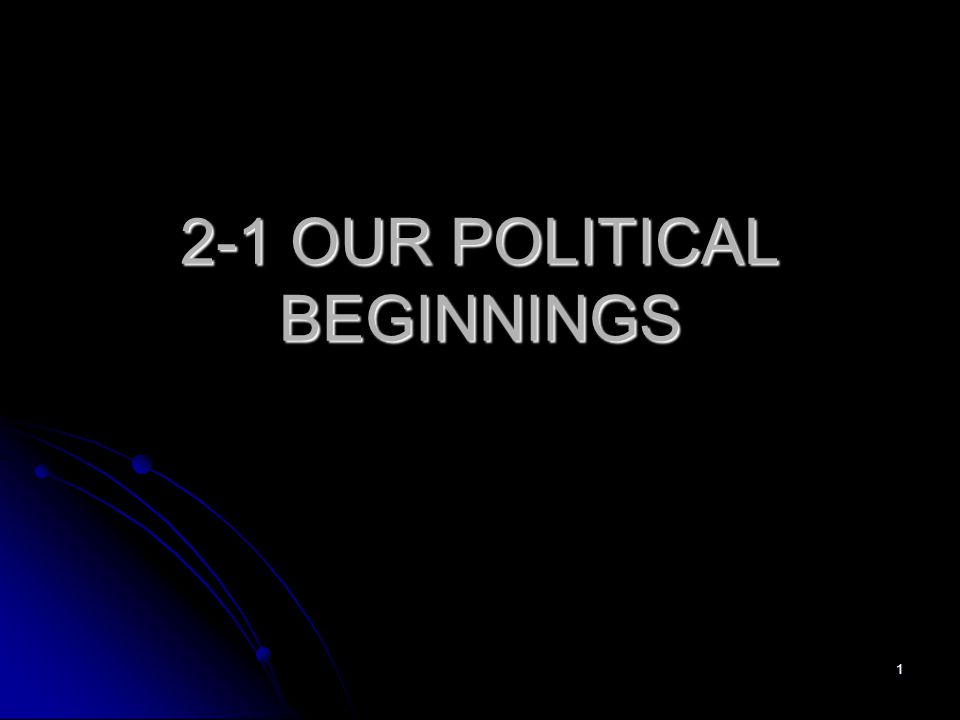 1 2-1 OUR POLITICAL BEGINNINGS