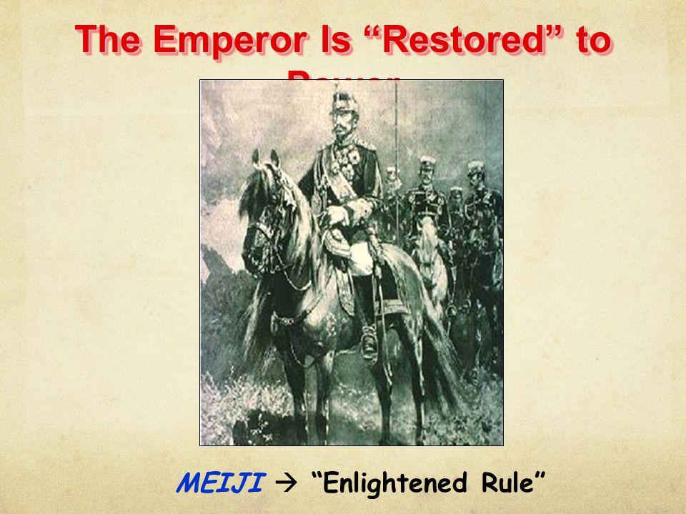 "The Emperor Is ""Restored"" to Power MEIJI  ""Enlightened Rule"""