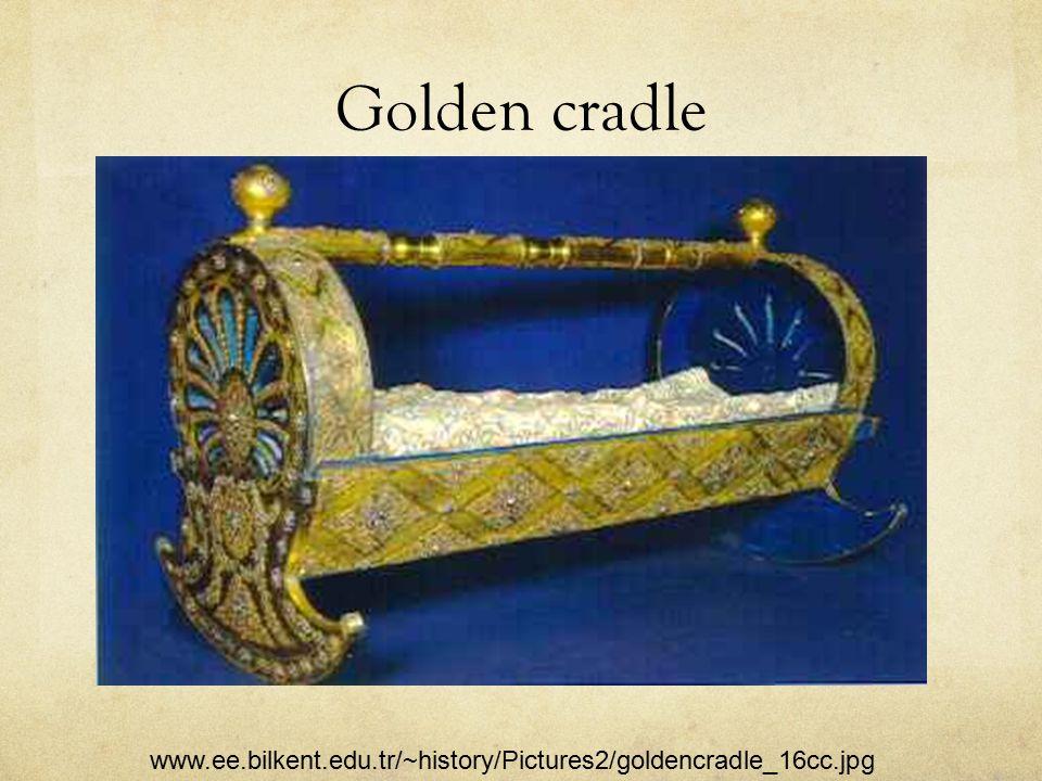 Golden cradle www.ee.bilkent.edu.tr/~history/Pictures2/goldencradle_16cc.jpg