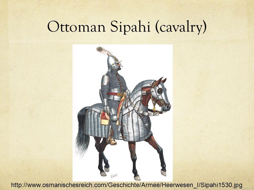 Ottoman Sipahi (cavalry) http://www.osmanischesreich.com/Geschichte/Armee/Heerwesen_I/Sipahi1530.jpg