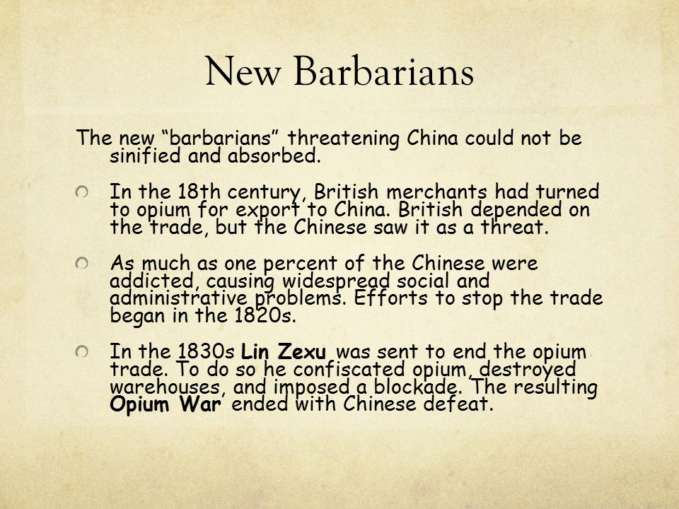 """New Barbarians The new """"barbarians"""" threatening China could not be sinified and absorbed. In the 18th century, British merchants had turned to opium f"""