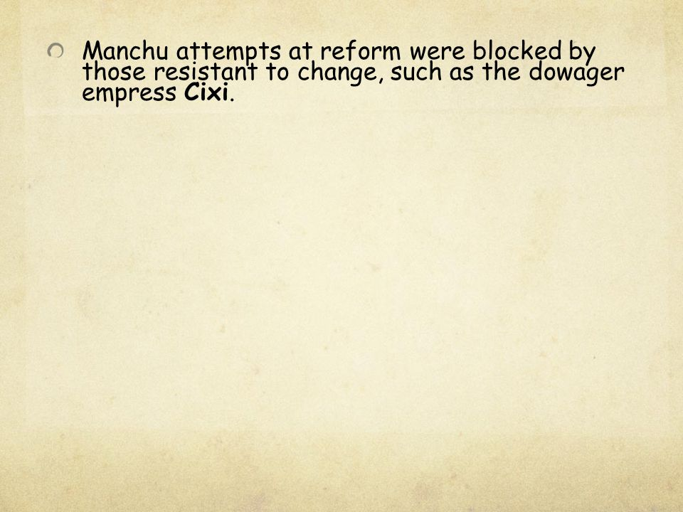 Manchu attempts at reform were blocked by those resistant to change, such as the dowager empress Cixi.