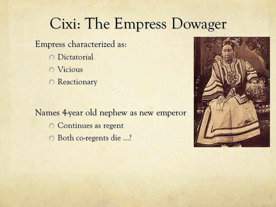 Cixi: The Empress Dowager Empress characterized as: DictatorialViciousReactionary Names 4-year old nephew as new emperor Continues as regent Both co-r