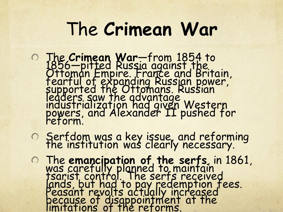 The Crimean War The Crimean War—from 1854 to 1856—pitted Russia against the Ottoman Empire. France and Britain, fearful of expanding Russian power, su