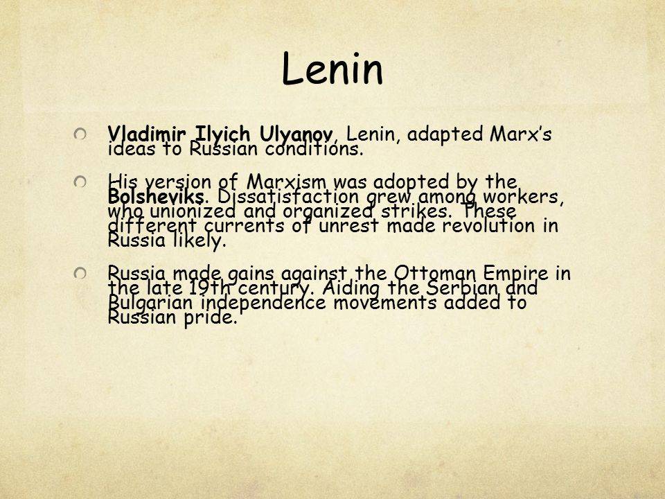 Lenin Vladimir Ilyich Ulyanov, Lenin, adapted Marx's ideas to Russian conditions. His version of Marxism was adopted by the Bolsheviks. Dissatisfactio