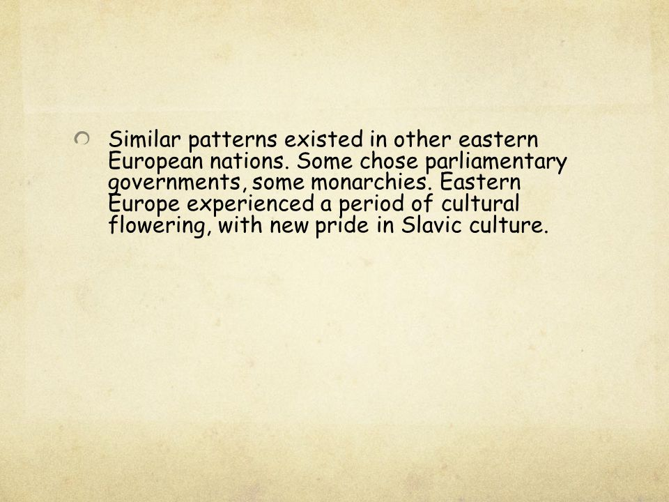 Similar patterns existed in other eastern European nations. Some chose parliamentary governments, some monarchies. Eastern Europe experienced a period