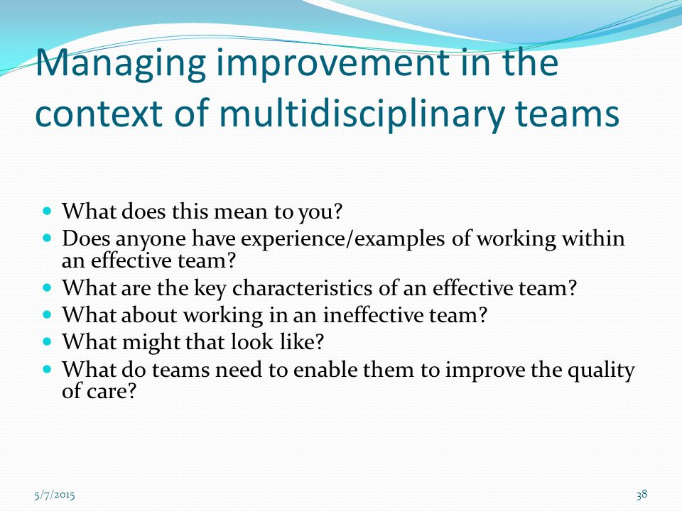 Managing improvement in the context of multidisciplinary teams What does this mean to you? Does anyone have experience/examples of working within an e