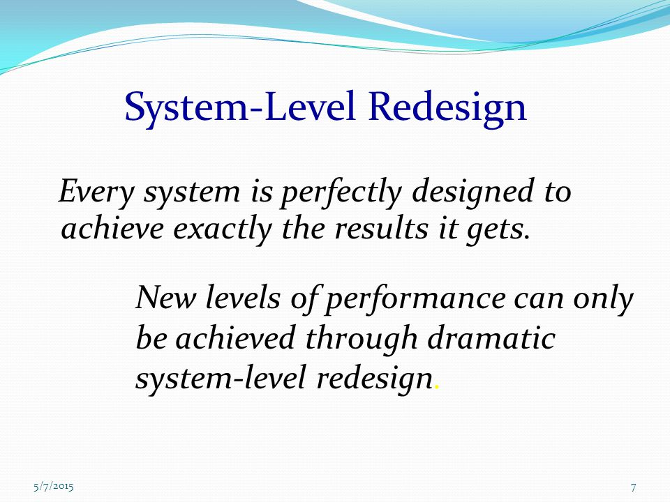 Every system is perfectly designed to achieve exactly the results it gets. New levels of performance can only be achieved through dramatic system-leve