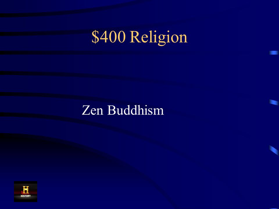 $400 Religion This form of Buddhism was popular with samurai warriors in Japan because it stressed discipline.
