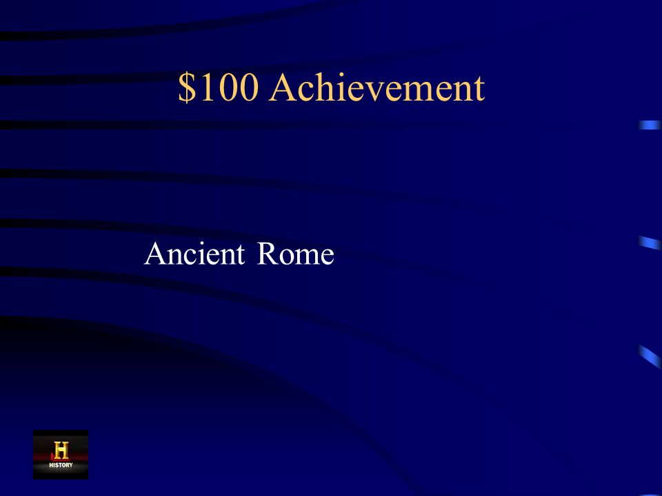 $100 Achievement Today, was use arches, aqueducts, and domes just like this ancient civilization.