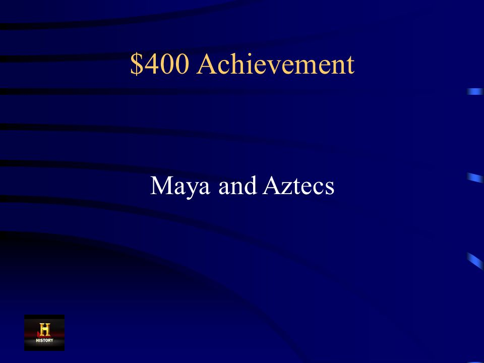 $400 Achievement These two Mesoamerican civilizations developed highly accurate calendars.