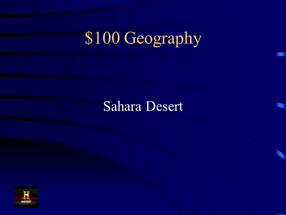 $100 Geography Traders from North Africa had to cross this desert to trade with the kingdoms of West Africa.