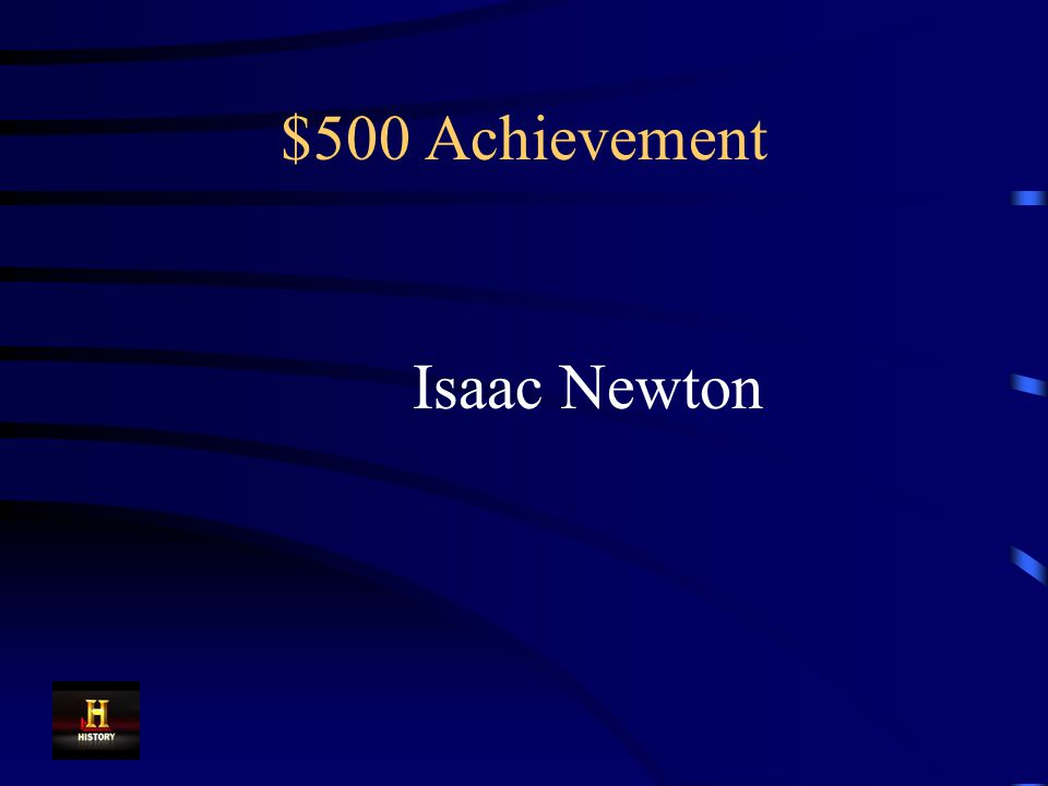 $500 Achievement During the Scientific Revolution, his law of gravity explained why planets orbit the sun.