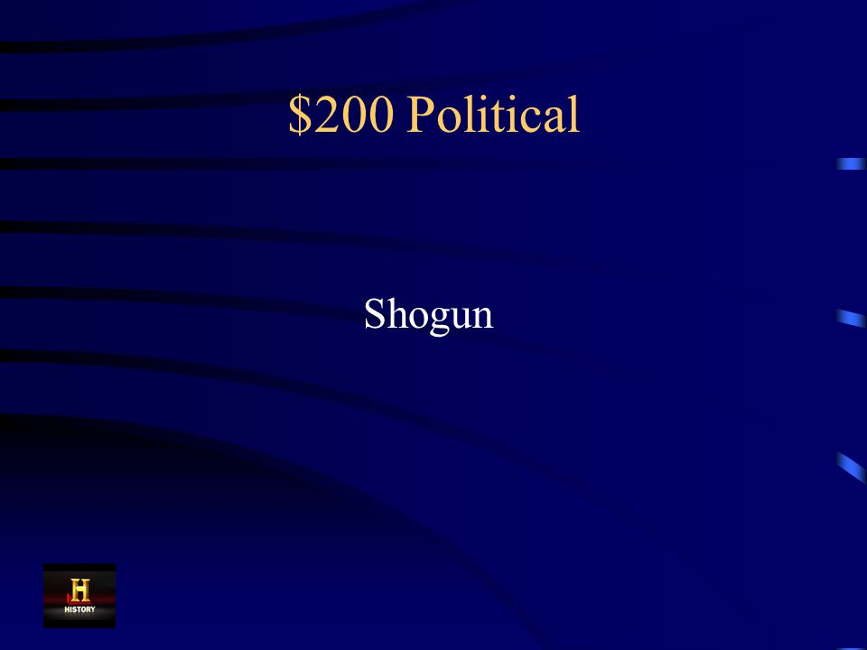 $200 Political After the end of the Heian period, this was the title of Japan's supreme military leader.