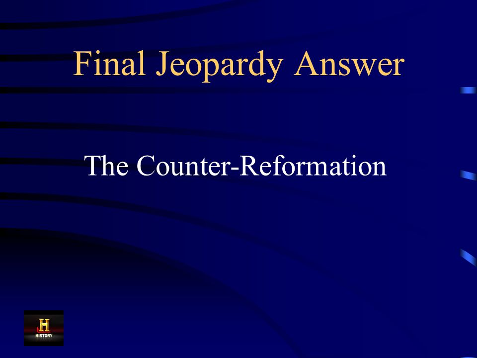 Final Jeopardy This was the Catholic Church's response to the Reformation, when they corrected some of the abuses of the medieval Church.