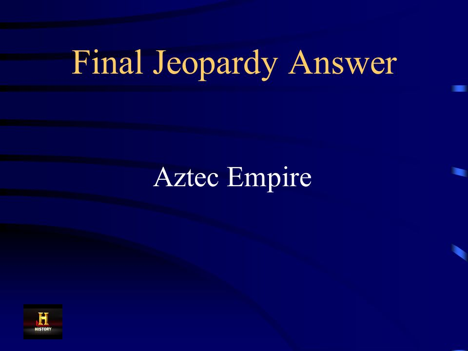 Final Jeopardy Tenochtitlan was the capital of this empire.