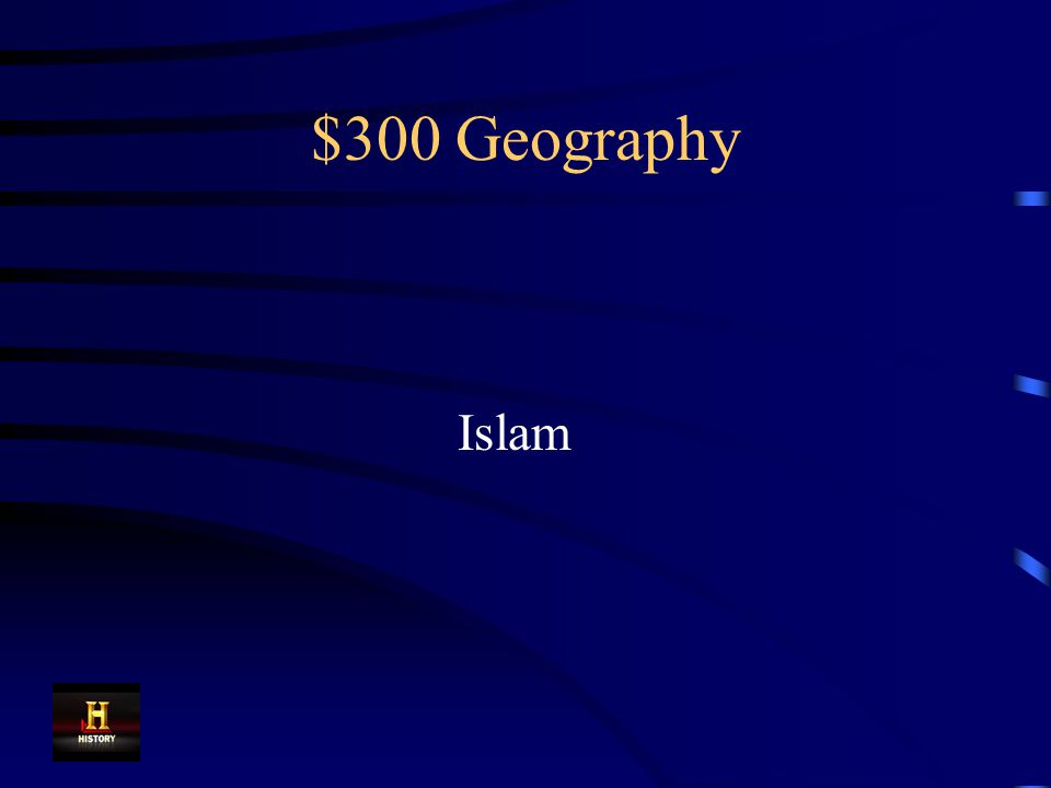 $300 Geography This religion began on the Arabian Peninsula.