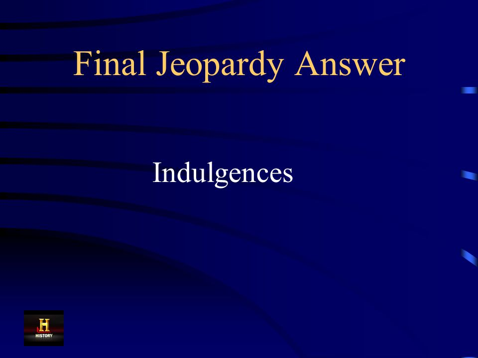 Final Jeopardy During the Reformation, Martin Luther did not believe in selling these documents that promised forgiveness of sins.
