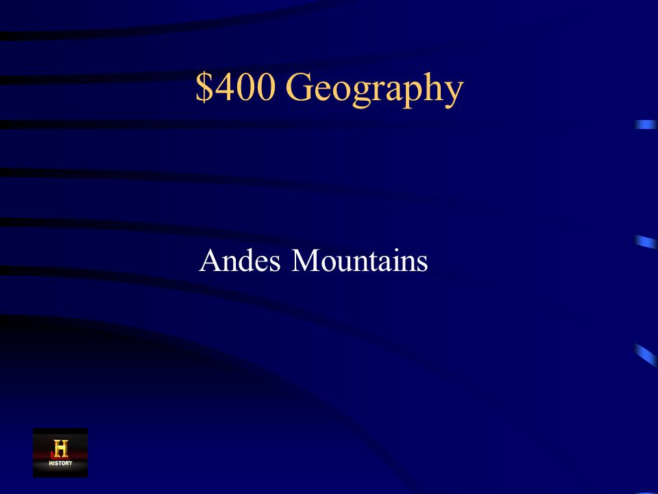 $400 Geography The Inca civilization was located in this mountain range in South America.