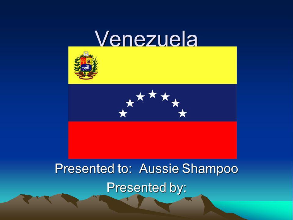 Venezuela Presented to: Aussie Shampoo Presented by: