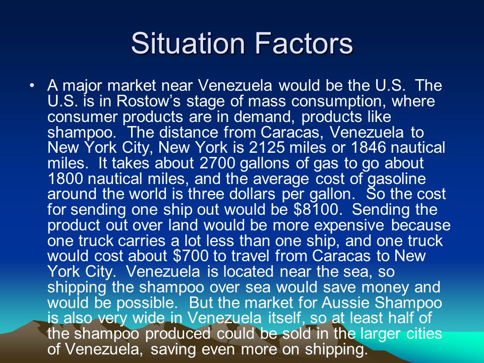 Situation Factors A major market near Venezuela would be the U.S. The U.S. is in Rostow's stage of mass consumption, where consumer products are in de