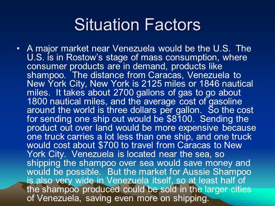 Situation Factors A major market near Venezuela would be the U.S.