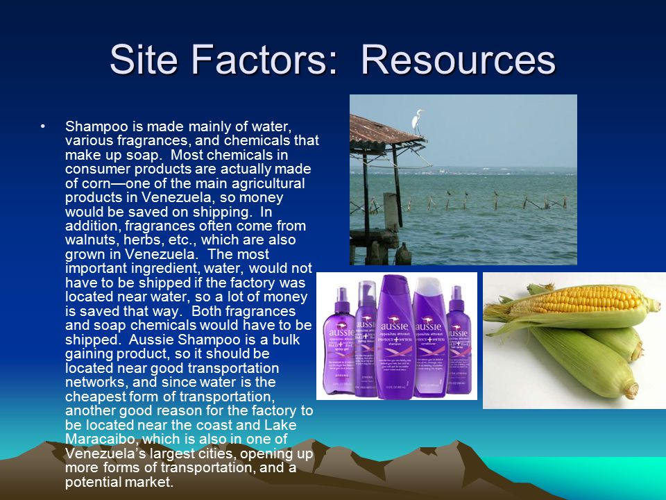 Site Factors: Resources Shampoo is made mainly of water, various fragrances, and chemicals that make up soap.