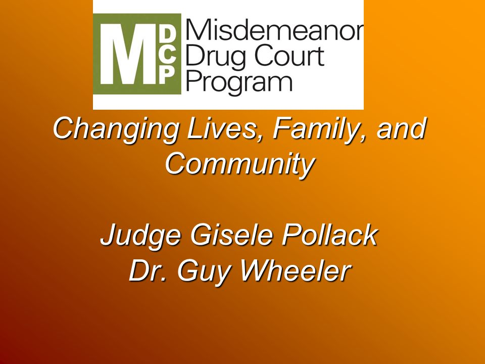 Changing Lives, Family, and Community Judge Gisele Pollack Dr. Guy Wheeler