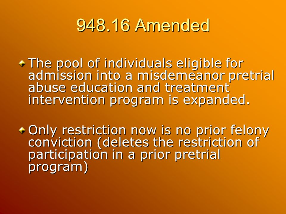 948.16 Amended The pool of individuals eligible for admission into a misdemeanor pretrial abuse education and treatment intervention program is expanded.