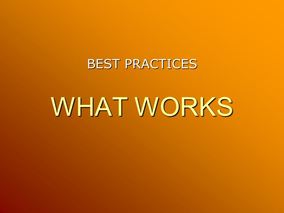 WHAT WORKS BEST PRACTICES
