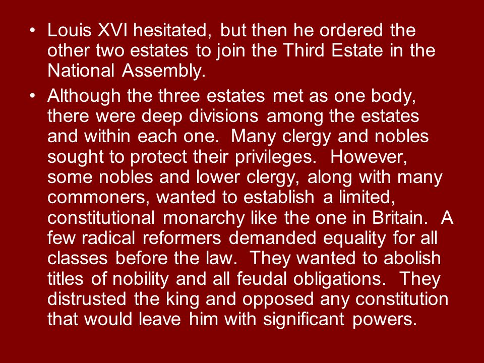 Louis XVI hesitated, but then he ordered the other two estates to join the Third Estate in the National Assembly. Although the three estates met as on