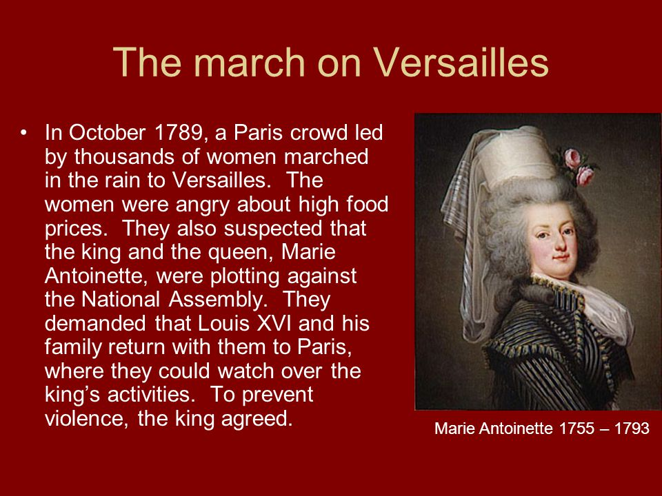 The march on Versailles In October 1789, a Paris crowd led by thousands of women marched in the rain to Versailles. The women were angry about high fo