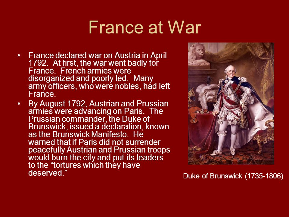 France at War France declared war on Austria in April 1792. At first, the war went badly for France. French armies were disorganized and poorly led. M