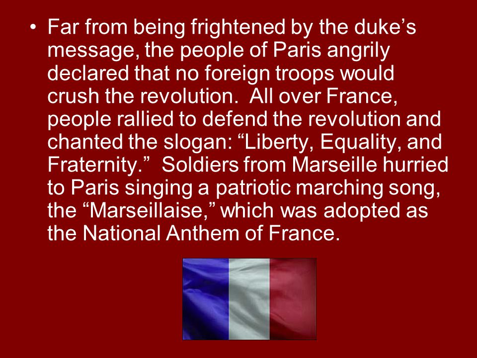 Far from being frightened by the duke's message, the people of Paris angrily declared that no foreign troops would crush the revolution. All over Fran