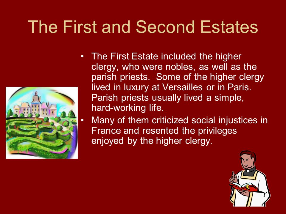 The First and Second Estates The First Estate included the higher clergy, who were nobles, as well as the parish priests. Some of the higher clergy li