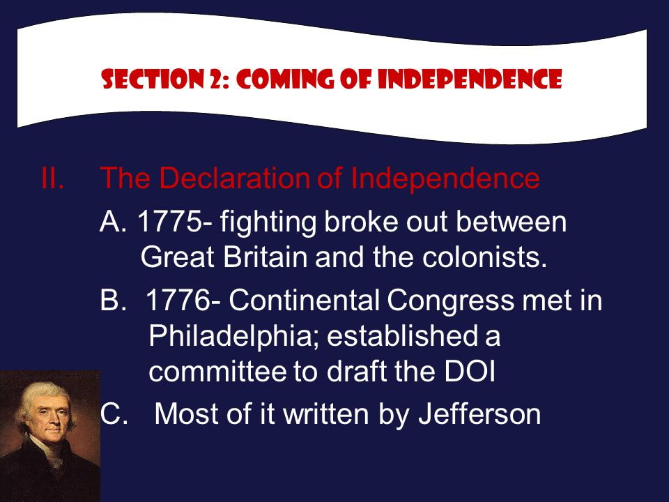 II. The Declaration of Independence A. 1775- fighting broke out between Great Britain and the colonists. B. 1776- Continental Congress met in Philadel
