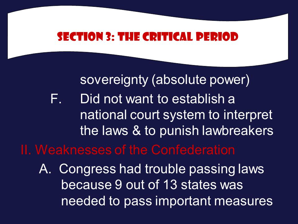 sovereignty (absolute power) F. Did not want to establish a national court system to interpret the laws & to punish lawbreakers II. Weaknesses of the