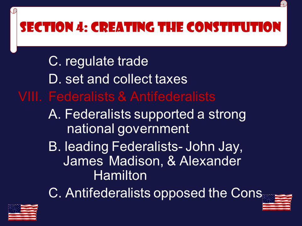C. regulate trade D. set and collect taxes VIII. Federalists & Antifederalists A. Federalists supported a strong national government B. leading Federa