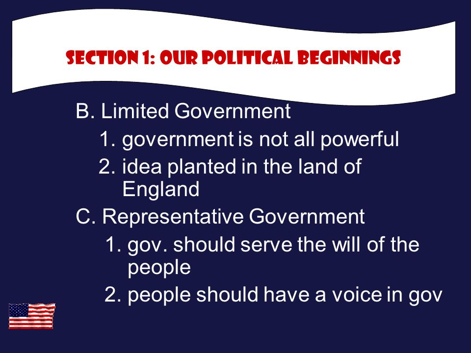 B. Limited Government 1. government is not all powerful 2. idea planted in the land of England C. Representative Government 1. gov. should serve the w