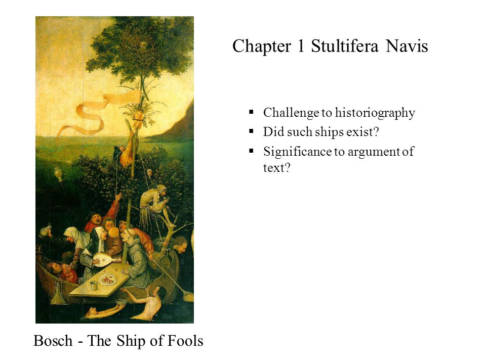 Chapter 1 Stultifera Navis  Challenge to historiography  Did such ships exist.