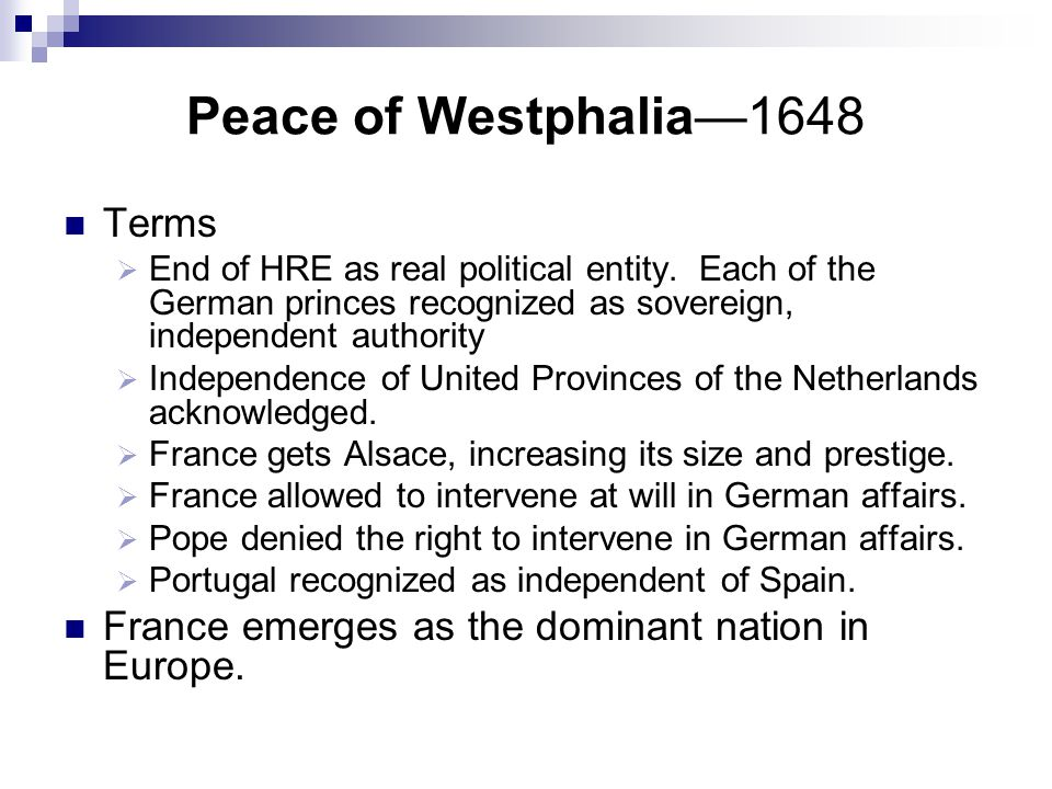 Peace of Westphalia—1648 Terms  End of HRE as real political entity.