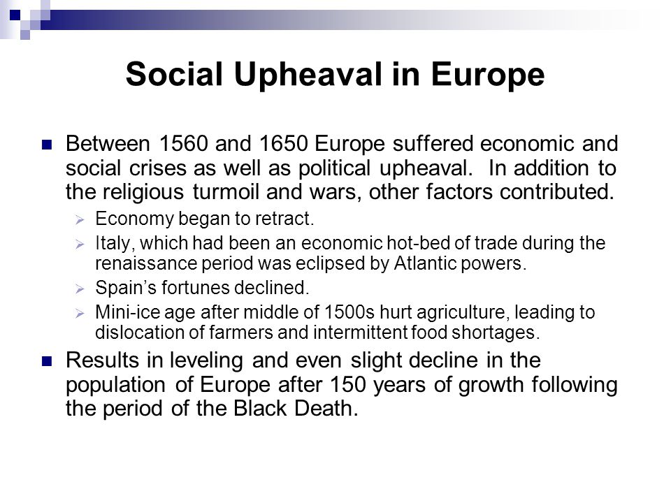 Social Upheaval in Europe Between 1560 and 1650 Europe suffered economic and social crises as well as political upheaval.