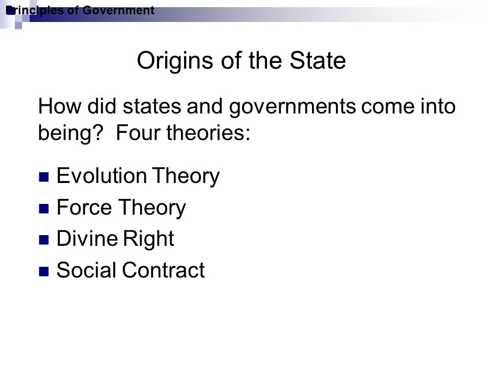 Origins of the State Evolution Theory Force Theory Divine Right Social Contract How did states and governments come into being.