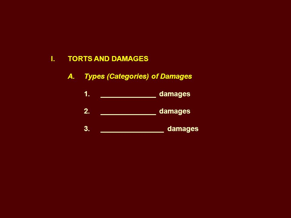 I. TORTS AND DAMAGES A. Types (Categories) of Damages 1.