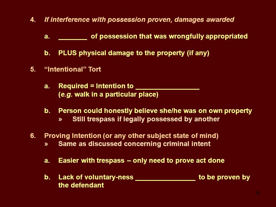 10 D.Other Trespass-type Torts: 1.______ = Interference with exclusive possession of one's body (and extensions of it, things attached) »Generally called offensive or objectionable touching a.Physical damage is____________________ b.