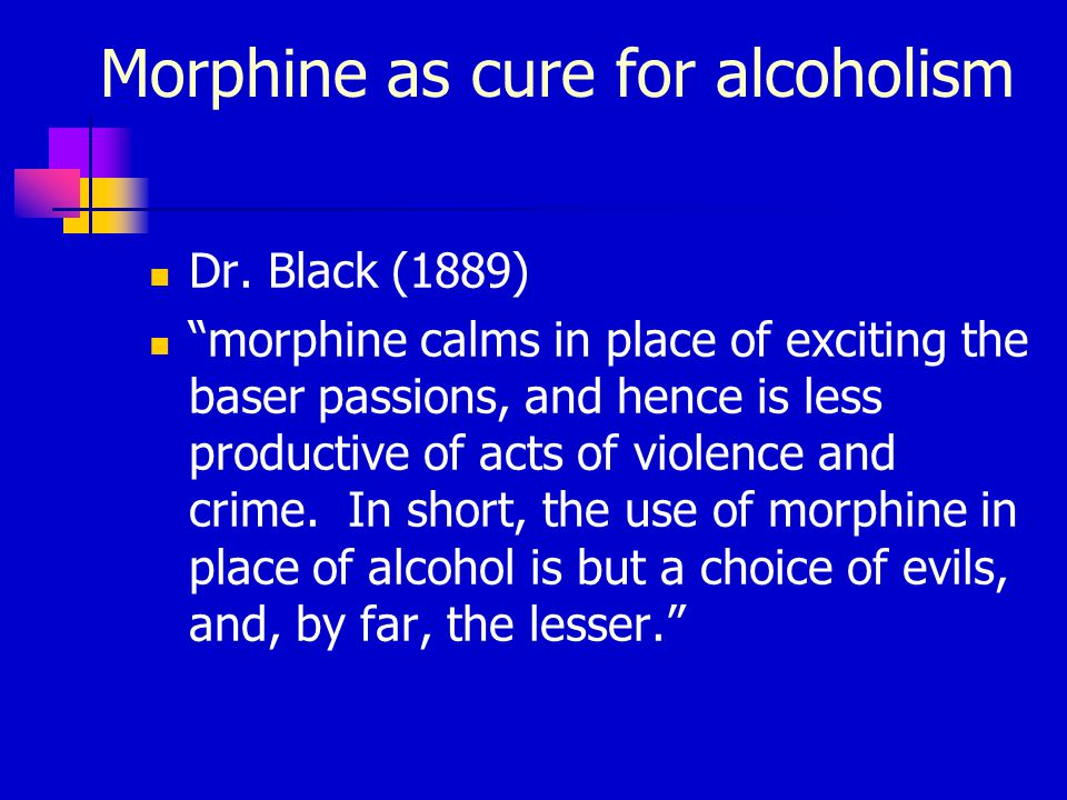 Morphine as cure for alcoholism Dr.