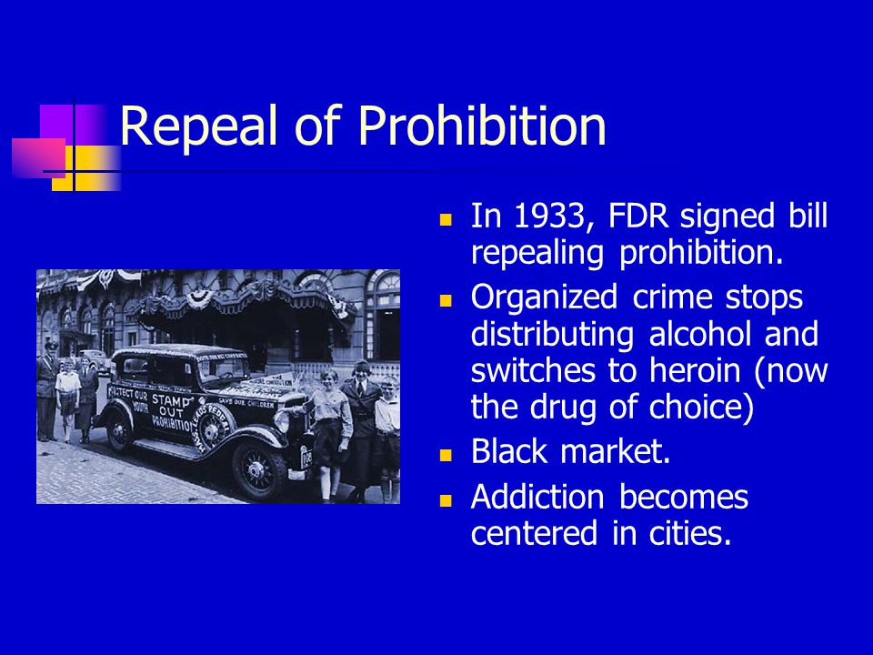 Repeal of Prohibition In 1933, FDR signed bill repealing prohibition.